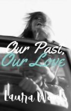 Our Past, Our Love [Coming Soon] by uninterestedlaura