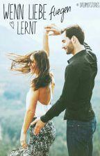 wenn Liebe fliegen lernt by dreamofstories