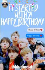 It Started With A Happy Birthday//BTS OT7 by btsniversal