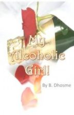 MY ALCOHOLIC GIRL! by BDHOSME