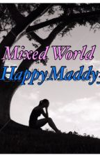 Mixed world by HappyMaddy345