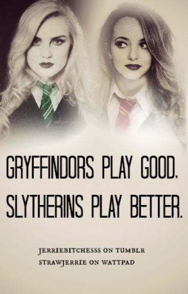 Gryffindors Play Good, Slytherins Play Better
