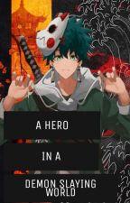 A Hero in a Demon slaying World (KNY X MHA) by Littleme_Jayden