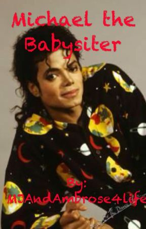 Michael the babysitter    (Mj Fantasy) by OriginalAmbrose4life