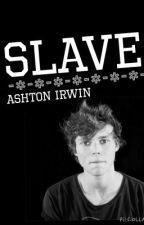 Slave || Ashton Irwin by __miiax