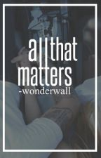 All that matters ➳ H.S by -wonderwall