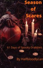 Season of Scares: A 61 Day Drabble Challenge by halfbloodlycan