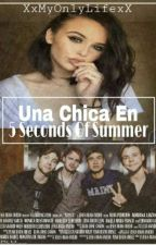 Una Chica En 5 Seconds of Summer. [En Edición] by XxMyOnlyLifexX