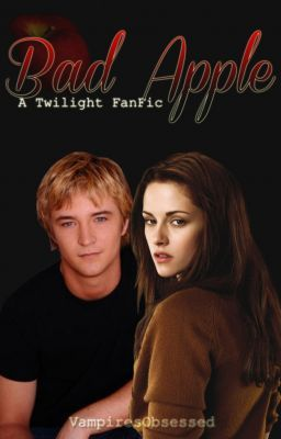 Bad Apple [A Twilight FanFic] Unedited