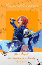 Your Knight (Leo Tsukinaga x Reader) ☆ Ensemble Stars ☆ by crystalowl_06