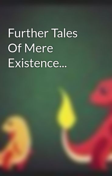 Further Tales Of Mere Existence... by pheonix2012