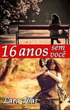 16 Anos Sem Você by laraescritora