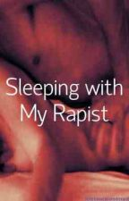 Im Sleeping W/My Rapist by YennohLastPromise