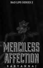 Merciless Affection (Bad Lips Series #2) by BABYANNAJ