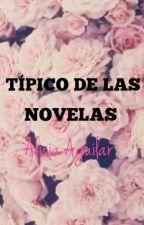 Típico de las Novelas by AliciaMarcelaAguilar