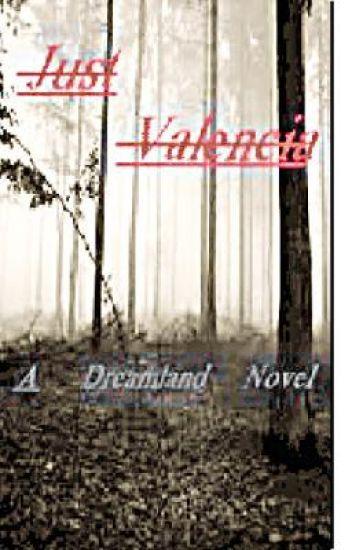 Just Valencia {A Dreamland Novel} Book 1 (Unedited)