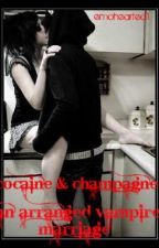 COCAINE&CHAMPAGNE AN ARRANGED VAMPIRE MARRIAGE NOVEL by emohearted1
