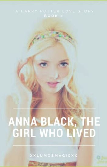 Anna Black, The Girl Who Lived. Book 2 (will be edited soon, sorry!)