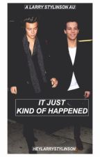 It Just Kind Of Happened by heylarrystylinson