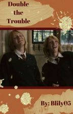 Double the Trouble [A Harry Potter Fanfiction] by blily05