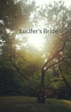 Lucifer's Bride by vampires18tiffanyd