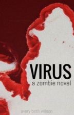 Virus - A Zombie Novel by AveryBethWilson