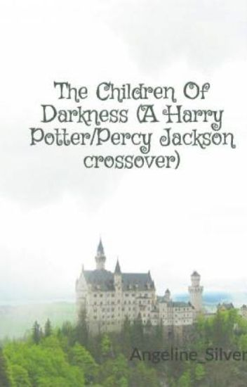 The Children Of Darkness (A Harry Potter/Percy Jackson crossover)