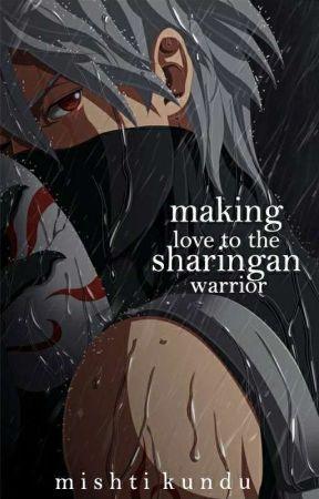 Making Love to the Sharingan Warrior [A Kakashi Hatake Fanfiction] by mishtix_x