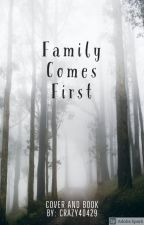 Family Comes First by CRAZY40429