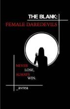 The blank: Female Daredevils by _avrea