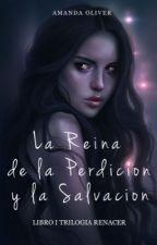La Reina de la Perdición y la Salvación  by princesalectora2007