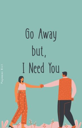 Go Away, but I Need You  by pajamasgirls