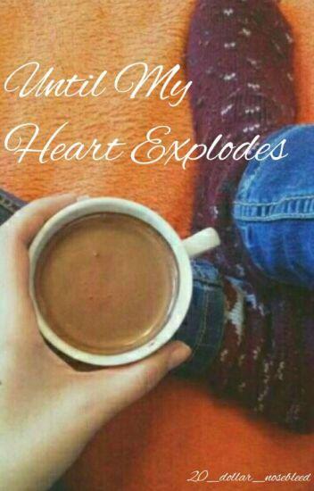 Until My Heart Explodes 🍁 Frerard