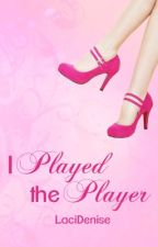 I Played The Player by LaciDenise