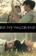 Be My Husband by michalalalovesyou