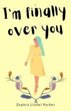 I'm Finally Over You  by Zephra_lionel_parker