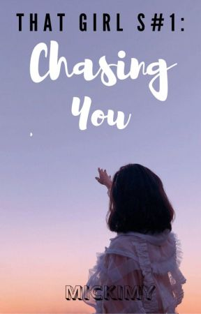 THAT GIRL S#1: CHASING YOU by MicKimy