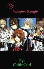 My Vampire Knight (DISCONTINUED) {Vampire Knight Fanfic} by CoffinGorl