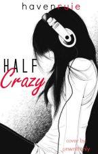 Half Crazy (Short Story) by havenruie