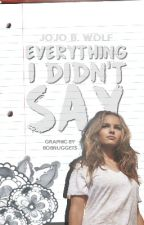 Everything I Didn't Say (Book 3) by thatCRgirl