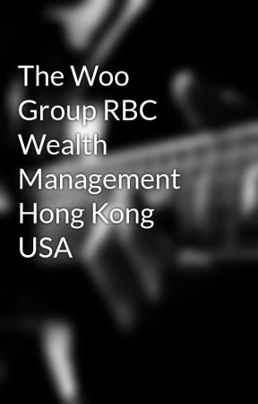 The Woo Group RBC Wealth Management Hong Kong USA by dennred12