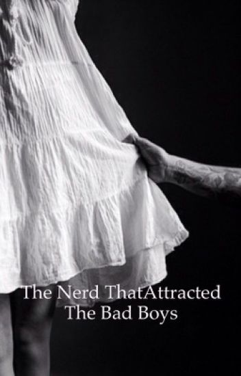 The nerd that attracted the bad boys