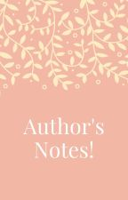 Author's Notes! by RoseTheMighty