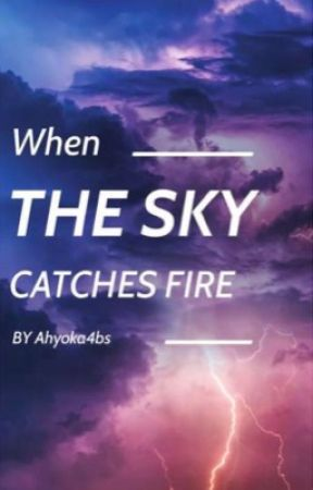 When the Sky Catches Fire by Ahyoka4bs