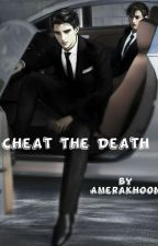 Cheat The Death by AmeraKhoon