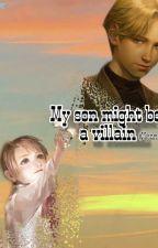 My Son Might Be A Villain  ( Mm translation)  by NyeinHlaingZin123