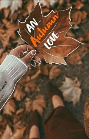 An Autumn Love (Soon To Be Out) by PositivumQuestae