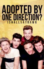 Adopted by One Direction? (One Direction Fanfic) by IshallsayRAWR