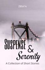Suspense & Serenity: A Collection of Short Stories by ZBSA14