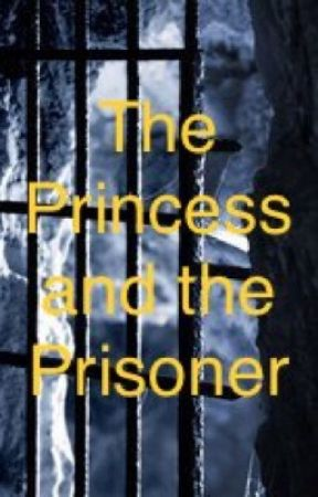 The Princess and the Prisoner by HarryPotterFan15